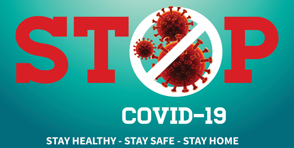 Stop COVID-19. Stay Healthy - Stay Safe - Stay Home